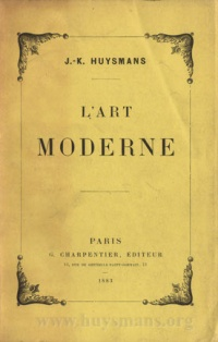 L'Art moderne by Huysmans, Huysmans was also known for his art criticism: L'Art moderne (1883) and Certains (1889). He was an early advocate of Impressionism, as well as an admirer of such artists as Gustave Moreau and Odilon Redon.